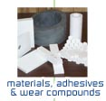 materials, adhesives & wear componds